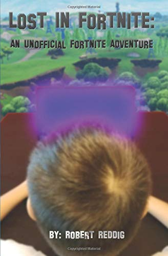 Lost In Fortnite: An Unofficial Fortnite Adventure por Robert Reddig