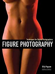Figure Photography: Techniques for Digital Photographers by Billy Pegram (2013-05-01)