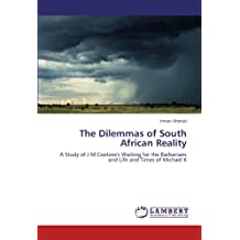 The Dilemmas of South African Reality: A Study of J M Coetzee's Waiting for the Barbarians and Life and Times of Michael K