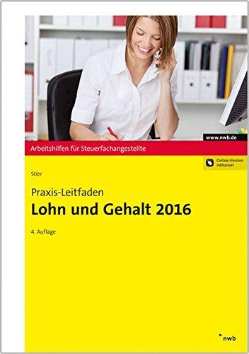 Praxis-Leitfaden Lohn und Gehalt 2016 (Arbeitshilfen für Steuerfachangestellte)