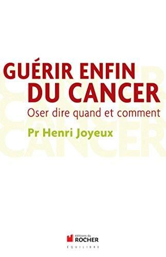Guérir enfin du cancer: Oser dire quand et comment