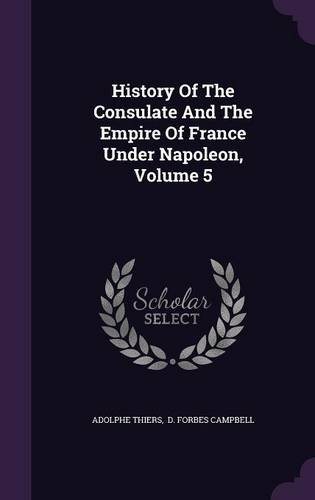 History Of The Consulate And The Empire Of France Under Napoleon, Volume 5