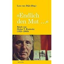 """""""Endlich den Mut …"""": Briefe von Stefan T. Kosinski (1925-2003)"""