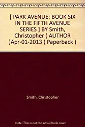 [ PARK AVENUE: BOOK SIX IN THE FIFTH AVENUE SERIES ] BY Smith, Christopher ( AUTHOR )Apr-01-2013 ( Paperback )