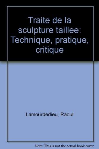 Traité de la sculpture taillée : Technique, pratique, critique