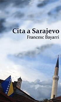 Cita a Sarajevo (Catalan Edition) de [Bayarri, Francesc]