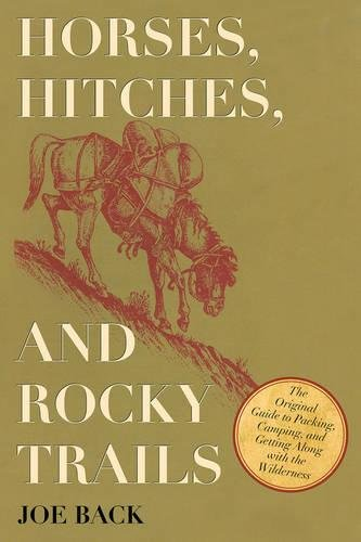 Horses, Hitches, and Rocky Trails: The Original Guide to Packing, Camping, and Getting Along with the Wilderness por Joe Back