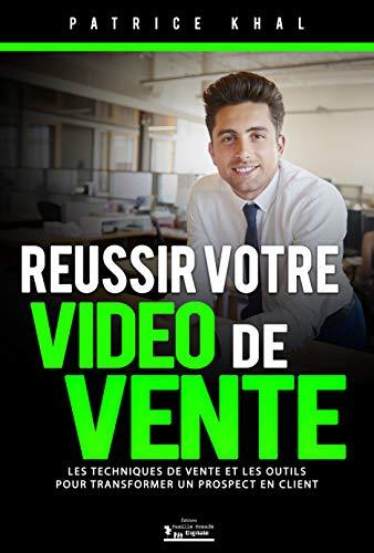 Réussir votre vidéo de vente: Les techniques de vente et les outils pour transformer un prospect en client par Patrice Khal