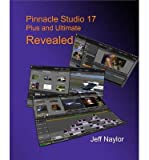 [(Pinnacle Studio 17 Plus and Ultimate Revealed )] [Author: Jeff Naylor] [Dec-2013]