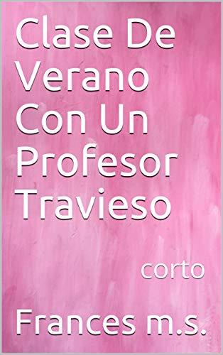 Clase De Verano Con Un Profesor Travieso: corto eBook: Frances ...