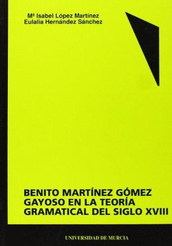 Benito Martinez Gomez Gayoso en la Teoria Gramatical del Siglo Xviii por Isabel Lopez Martinez