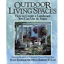Outdoor Living Spaces: How to Create a Landscape You Can Use & Enjoy/Featuring Hundreds of Professional, Practical Design Ideas by Susan Rademacher Frey (1992-11-02)