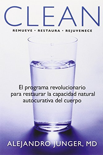 Clean: El programa revolucionario para restaurar la capacidad natural autocurativa del cuerpo...