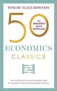 50 Economics Classics: Your shortcut to the most important ideas on capitalism, finance, and the global econom