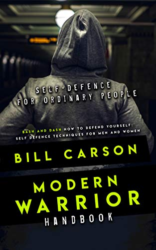 Self-Defence  for ordinary people: Modern Warrior Handbook: bash and dash: How to defend yourself:  Self defence techniques for men and women (English Edition) (Ufc-gang)