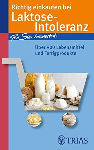Richtig einkaufen bei Laktose-Intoleranz: Für Sie bewertet: Über 900 Lebensmittel und Fertigprodukte (Einkaufsführer)