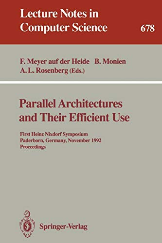 Parallel Architectures and Their Efficient Use: First Heinz Nixdorf Symposium, Paderborn, Germany, November 11-13, 1992. Proceedings (Lecture Notes in Computer Science, Band 678)