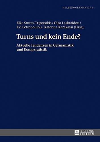 Turns und kein Ende?: Aktuelle Tendenzen in Germanistik und Komparatistik (Hellenogermanica)