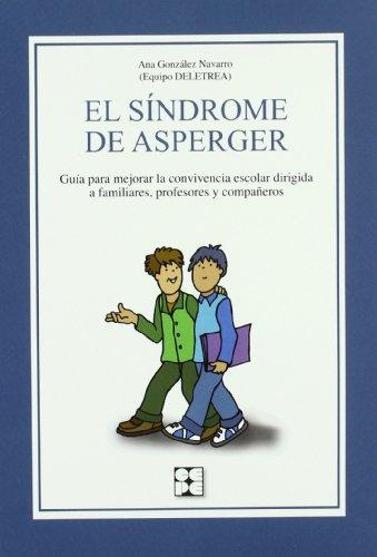 El Síndrome de Asperger: Guía para mejorar la convivencia escolar dirigida a familiares, profesores y compañeros (Educación especial y dificultades de aprendizaje) por Ana González Navarro