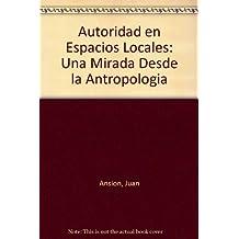 Autoridad en Espacios Locales: Una Mirada Desde la Antropologia
