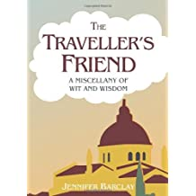 The Traveller's Friend: A Miscellany of Wit and Wisdom by Jennifer Barclay (2011-10-01)