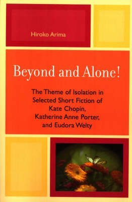 [Beyond and Alone: The Theme of Isolation in Selected Short Fiction of Kate Chopin, Katherine Anne Porter, and Eudora Welty] (By: Hiroko Arima) [published: June, 2006] par  Hiroko Arima