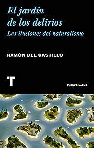 El jardín de los delirios: Las ilusiones del naturalismo par  Ramón del Castillo