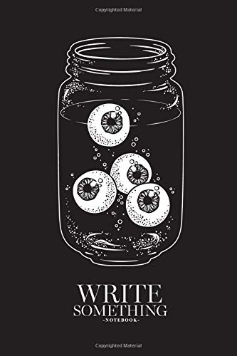 Notebook - Write something: Human eyeballs in glass jar isolated notebook, Daily Journal, Composition Book Journal, College Ruled Paper, 6 x 9 inches (100sheets)