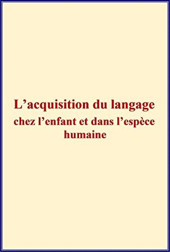 L'acquisition du langage chez l'enfant et dans l'espèce humaine. par Hippolyte Taine