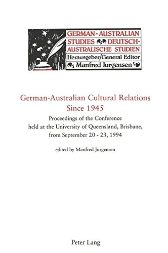 German-Australian Cultural Relations Since 1945: Proceedings of the Conference held at the University of Queensland, Brisbane, from September 20 - 23, ... / Deutsch-Australische Studien, Band 9)