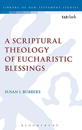 A Scriptural Theology of Eucharistic Blessings (Library of New Testament Studies)