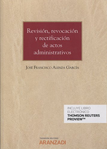 Revisión, revocación y rectificación de actos administrativos (Papel + e-book) (Monografía) por José Francisco Alenza García