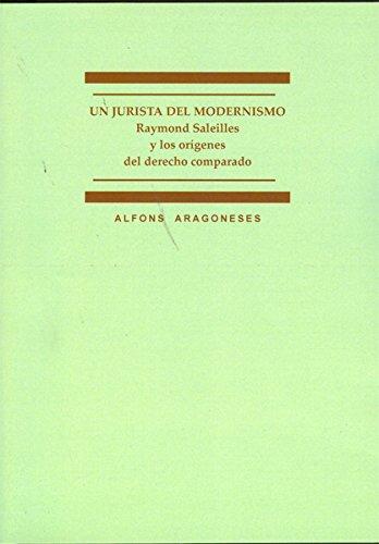 Un jurista del modernismo: Raymond Saleilles y los orígenes del derecho comparado (Biblioteca del Instituto Antonio de Nebrija de estudios sobre la universidad) por Alfons Aragoneses Reques