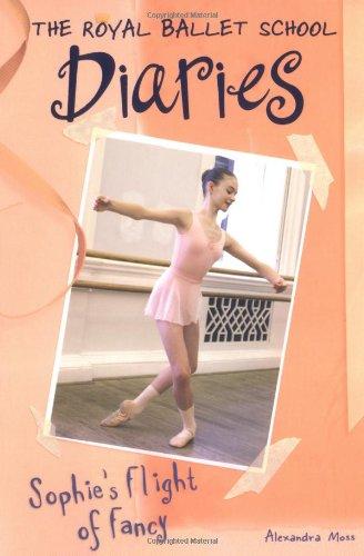 Sophie's Flight of Fancy (The Royal Ballet School Diaries) por Alexandra Moss