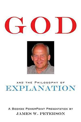[(GOD and the Philosophy of Explanation : A Booked PowerPoint Presentation)] [By (author) James W. Peterson] published on (August, 2010) par James W. Peterson