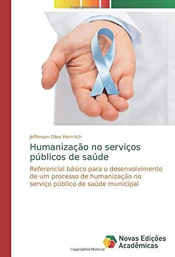 Humanização no serviços públicos de saúde: Referencial básico para o desenvolvimento de um processo de humanização no serviço público de saúde municipal