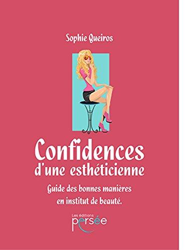 Télécharger Confidences d'une Esthéticienne - Guide des bonnes manières en institut de beauté PDF Livre eBook France