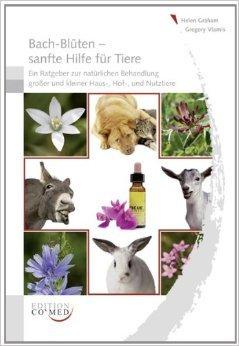 Bach-BlŸten sanfte Hilfe fŸr Tiere: Ein Ratgeber zur natŸrlichen Behandlung gro§er und kleiner Haus-, Hof-, und Nutztiere ( 29. Mai 2012 ) -