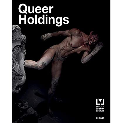 Queer holdings : A survey of the leslie-lohman museum collection