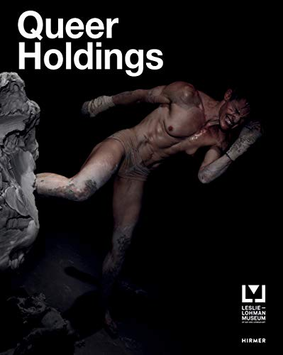 Queer Holdings: A Survey of the Leslie-Lohman Museum Collection