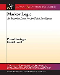 Markov Logic: An Interface Layer for Artificial Intelligence (Synthesis Lectures on Artificial Intelligence and Machine Learning)