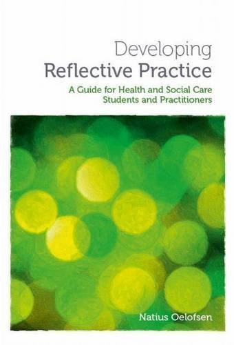 Developing Reflective Practice: A Guide for Students and Practitioners of Health and Social Care by Natius Oelofsen (2013-02-28)