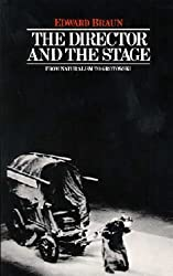 The Director & The Stage: From Naturalism to Grotowski (Performance Books) by Braun, Edward (1982) Paperback