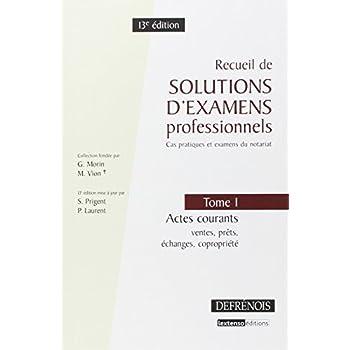 Recueils de solutions d'examens professionnels : Tome 1 : Actes courants, prêts, échanges, copropriété