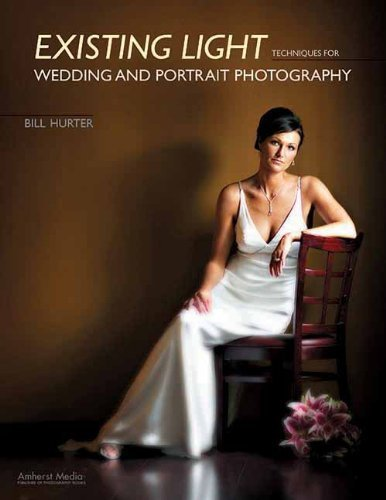 Existing Light Techniques for Wedding and Portrait Photography by Bill Hurter (2008-04-01)
