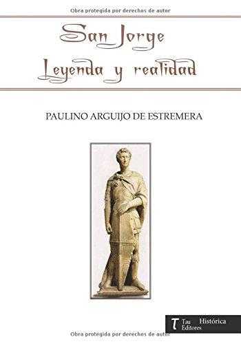 san jorge, leyenda y realidad por Paulino Arguijo de Estremera