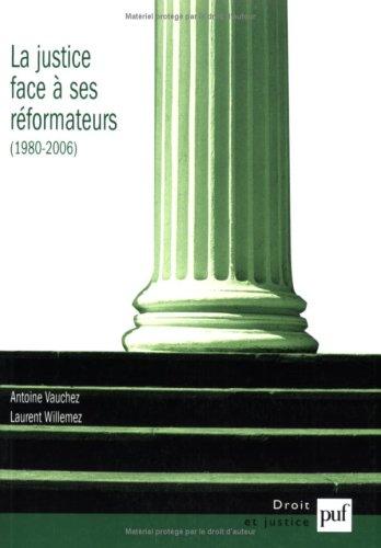 La justice face à ses réformateurs (1980-2006) : Entreprises de modernisation et logiques de résistances par Antoine Vauchez