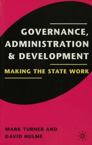 Governance, Administration and Development: Making the State Work by David Hulme (1997-06-09)