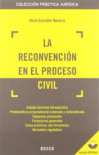 La reconvención en el proceso civil: Colección Práctica Jurídica. Incluye CD-Rom con los formularios y la jurisprudencia (Practica Juridica (bosch)) por Alicia González Navarro