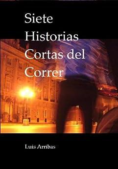 Siete Historias Cortas Del Correr por Luis Arribas Gratis